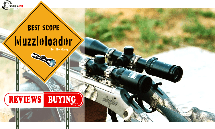 Best Muzzleloader Scope Reviews 2020