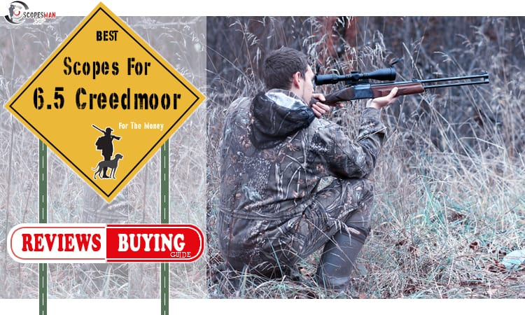 Best Scope For 6.5 Creedmoor Reviews 2020