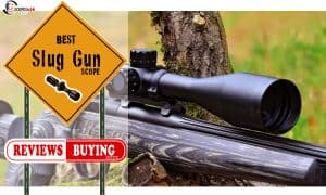Best Slug Gun Scopes Reviews 2021